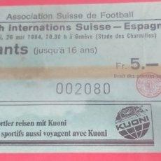 Coleccionismo deportivo: ENTRADA FÚTBOL SUIZA-ESPAÑA 26/05/1984. Lote 269742308