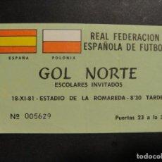 Collectionnisme sportif: ESTADIO LA ROMAREDA - ENTRADA PARTIDO ESPAÑA - POLONIA - 18-XI-81. Lote 275140863