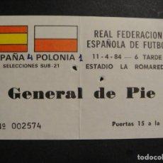 Colecionismo desportivo: ESTADIO LA ROMAREDA 11 - 4 - 84 - ENTRADA PARTIDO ESPAÑA - POLONIA - SUB-21. Lote 275141703