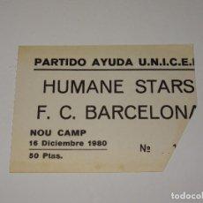 Coleccionismo deportivo: ENTRADA DE FÚTBOL - NOU CAMP 16 DICIEMBRE 1980 PARTIDO AYUDA UNICEF - FC BARCELONA - HUMANE STARS. Lote 276267153