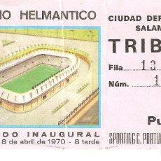 Coleccionismo deportivo: ENTRADA INAUGURACION ESTADIO HELMANTICO. SPORTING C. PORTUGAL - U.D. SALAMANCA. 1970. Lote 276353648