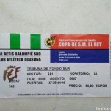 Coleccionismo deportivo: ENTRADA DE FÚTBOL FINAL COPA DE S.M EL REY ( VICENTE CALDERÓN-2005 ) REAL BETIS BALOMPIE - OSASUNA. Lote 285584798