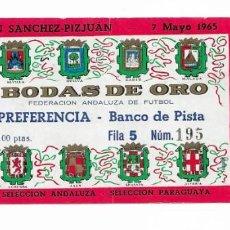 Coleccionismo deportivo: ENTRADA ANTIGUA- ESTADIO RAMÓN SÁNCHEZ PIZJUAN- 7 DE MAYO DE 1965- BODA DE ORO. Lote 288558688
