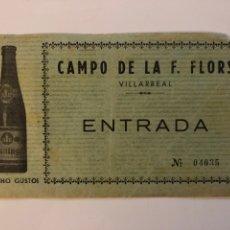 Coleccionismo deportivo: ENTRADA CAMPO DE LA F. FLORS - VILLARREAL. Lote 295347598