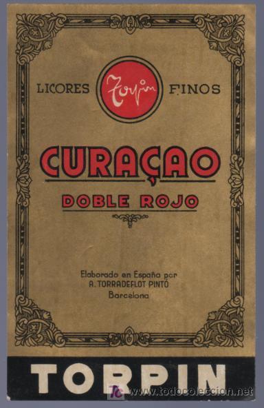 ETIQUETA DE CURAÇAO TORPIN. DOBRE ROJO. A TORRADEFLOT PINTO. BARCELONA. ESPAÑA. (Coleccionismo - Etiquetas)