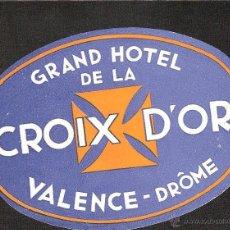 Etiquetas antiguas: ETIQUETA HOTEL FRANCIA-GRAND HOTEL DE LA CROIX D'OR-VALENCE-DROME. Lote 42227613