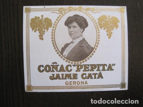 ETIQUETA ANTIGUA COÑAC PEPITA - JAIME CATA - GERONA -GIRONA -VER FOTOS - (V-13.558) (Coleccionismo - Etiquetas)