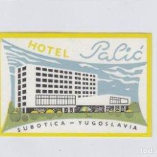 Etiquetas antiguas: ETIQUETA DEL HOTEL PALIC. SUBOTICA, YUGOSLAVIA.. Lote 191095302