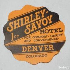 Etiquetas antiguas: ETIQUETA PARA MALETA DEL HOTEL SHIRLEY SAVOY, DENVER, COLORADO, LUGGAGE LABEL, MIDE 9,5 CMS.. Lote 194548833