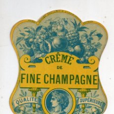 Etiquetas antiguas: ETIQUETA CREME DE FINE CHAMPAGNE. QUALITE SUPERIEURE. PARIS.. Lote 222697675