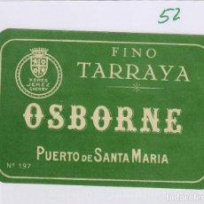Etiquetas antiguas: OSBORNE . PUERTO DE SANTA MARÍA . FINO TARRAYA - , ETIQUETA VINO ORIGINAL REF 52. Lote 288715198