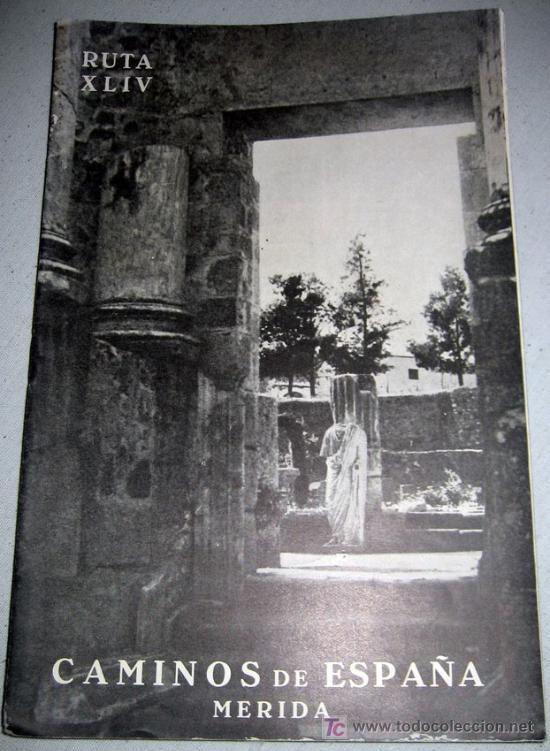 CAMINOS DE ESPAÑA - MERIDA - RUTA XLIV - AÑO 1958 - CON FOTOGRAFIAS EN SU INTERIOR (Coleccionismo - Folletos de Turismo)
