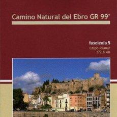 Folletos de turismo: CAMINO NATURAL DEL EBRO GR 99 (FSC.5): CASPE-RIUMAR (INCLUYE MAPA). Lote 17955915