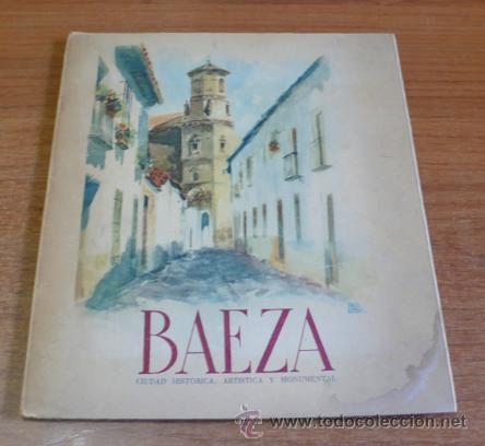 BAEZA. CIUDAD HISTORICA, ARTISTICA Y MONUMENTAL. 1948. (Coleccionismo - Folletos de Turismo)