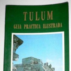 Folletos de turismo: TULUM GUIA PRACTICA ILUSTRADA. IMPRESO EN MEXICO. EDICIONES ALDUCIN 1991. Lote 44601650