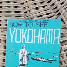 Folletos de turismo: FOLLETO DE TUSRISMO HOW TO SEE YOKOHAMA. JAPAN TOURIST BUREAU 1936 W . Lote 101678095