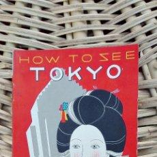 Folletos de turismo: FOLLETO DE TUSRISMO HOW TO SEE TOKIO JAPAN TOURIST BUREAU 1936 W . Lote 101678159