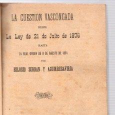Folletos de turismo: LA CUESTION VASCONGADA. EULOGIO SERDAN Y AGUIRREGAVIRIA. AÑO 1891. Lote 133916382