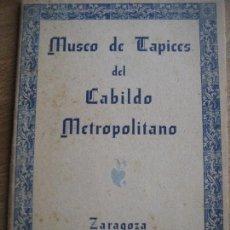 Folletos de turismo: ZARAGOZA. 1940. MUSEO DE TAPICES DEL CABILDO METROPOLITANO. 46 PAGINAS.. Lote 156817206