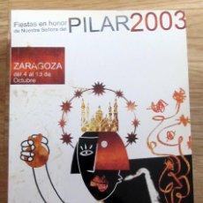 Folletos de turismo: PROGRAMA OFICIAL FIESTAS DEL PILAR ZARAGOZA 2003. Lote 183590851