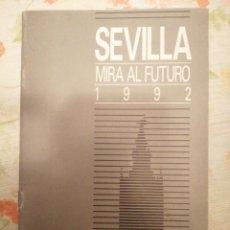 Folletos de turismo: SEVILLA MIRA AL FUTURO 1992. Lote 191651897