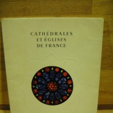 Folletos de turismo: CATHEDRALES ET EGLISES DE FRANCE - MINISTERIO DE TURISMO FRANCES AÑO 1949. Lote 194367461