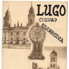 Folletos de turismo: LUGO CIUDAD EUCARISTICA. CÁMARA DE COMERCIO, INDUSTRIA Y NAVEGACIÓN. ED. ARTE MORAN. BILBAO.. Lote 204210006