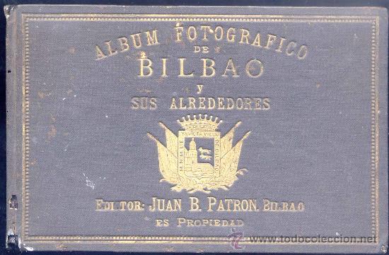 AÑO 1895.- ÁLBUM FOTOGRÁFICO DE BILBAO Y SUS ALREDEDORES. EDITOR JUAN B. PATRÓN .-BILBAO (Fotografía Antigua - Albúmina)