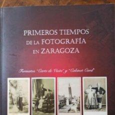 Fotografía antigua: PRIMEROS TIEMPOS FOTOGRAFIA ZARAGOZA LIBRO EXPOSICIÓN. Lote 261900470