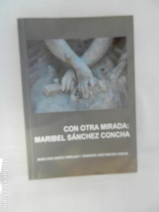 CON OTRA MIRADA: MARIBEL SÁNCHEZ CONCHA. GARCIA TORRALBO/SANCHEZ CONCHA. ALCÁZAR ED. 2011. (Fotografía - Artística)
