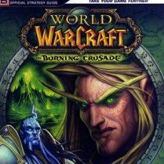 Juegos Antiguos: WORLD OF WARCRAFT - THE BURNING CRUSADE (GUÍA OFICIAL DE ESTRATEGIA). Lote 28301867