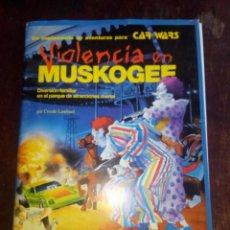 Juegos Antiguos: VIOLENCIA EN MUSKOGEE. SUPL DE ROL PARA CAR WARS. Lote 130966244