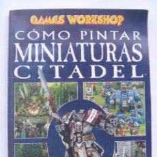 Juegos Antiguos: COMO PINTAR MINIATURAS CITADEL, DE GAMES WORKSHOP . Lote 95374467