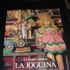 Juguetes antiguos: LIBRO - LA JOGUINA A CATALANYA, J.CORREDOR - MATHEOS, FOTOS DE JORDI GUMI, MUY ILUSTRADO. Lote 18791283