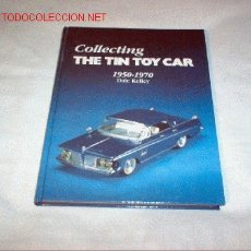 Juguetes antiguos: FABULOSO LIBRO DE COCHES DE HOJALATA COLLECTING THE TIN TOY CARS 1950 - 1970. Lote 26415277
