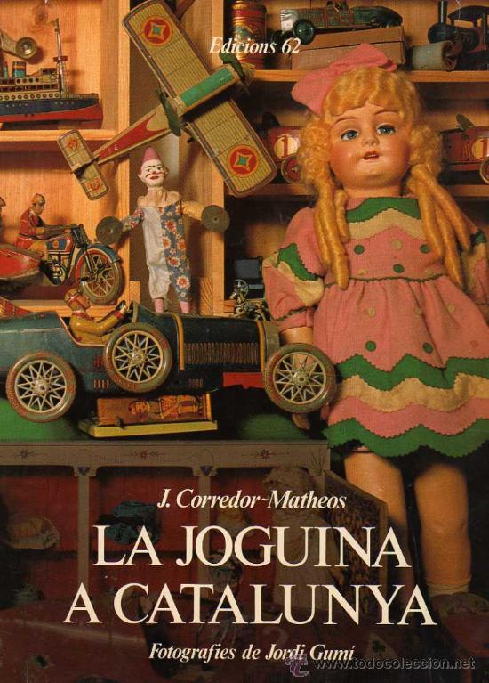(M) J CORREDOR - MATHEOS - LA JOGUINA A CATALUNYA, FOTOGRAFIES DE JORDI GUMI, MUY ILUSTRADO, 1981 (Juguetes - Catálogos y Revistas de Juguetes)