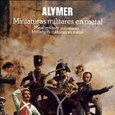 Juguetes antiguos: CATALOGO JUGUETES, ALYMER , MINIPLOMS, MINIATURAS MILITARES , 1984 1985 , ORIGINAL. Lote 140473141