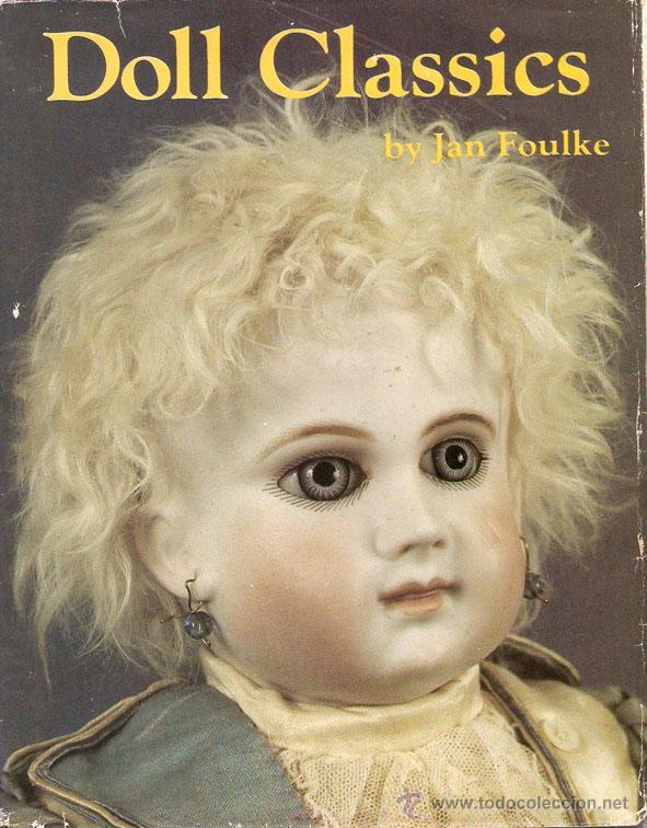 Juguetes antiguos: Muñecas. DOLL CLASSICS. by Jan Foulke. EEUU 1987. 208 pag. 22 x 28 cms. -Vell i Bell - Foto 1 - 40746393