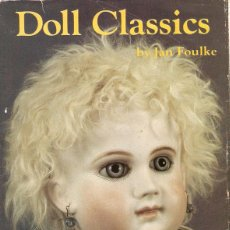 Juguetes antiguos: MUÑECAS. DOLL CLASSICS. BY JAN FOULKE. EEUU 1987. 208 PAG. 22 X 28 CMS. -VELL I BELL. Lote 40746393