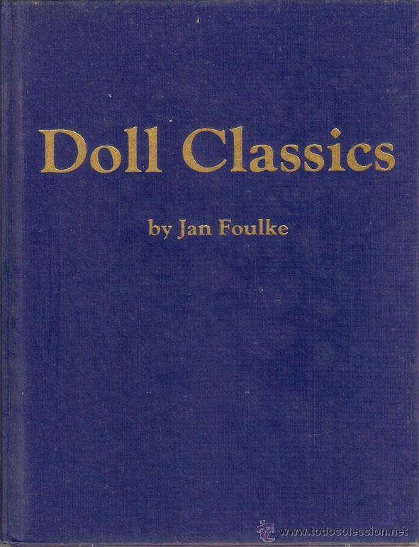 Juguetes antiguos: Muñecas. DOLL CLASSICS. by Jan Foulke. EEUU 1987. 208 pag. 22 x 28 cms. -Vell i Bell - Foto 6 - 40746393