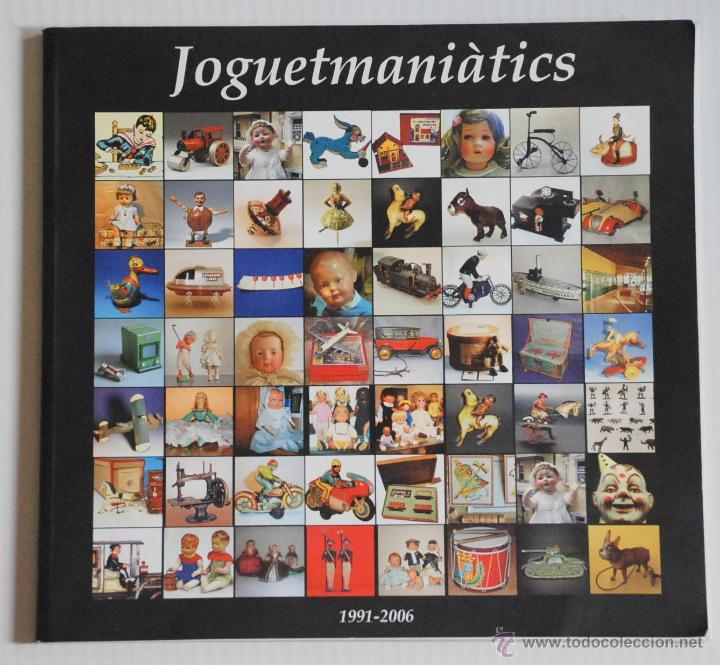 LIBRO JOGUETMANIATICS 1991-2006 CATALOGO (Juguetes - Catálogos y Revistas de Juguetes)