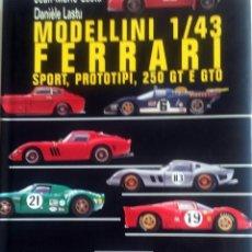 Juguetes antiguos: LIBRO: MODELLINI 1:43 FERRARI, SPORT, PROTOTIPI, 250 GT E GTO.. Lote 76532275