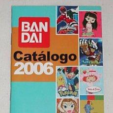 Juguetes antiguos: CATÁLOGO BANDAI 2006. Lote 76981097