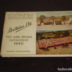 Juguetes antiguos: TOY AND MODEL CATALOGUE 1940 - BRITAINS LTD.) (FACSIMIL AÑO 1972). Lote 86372076