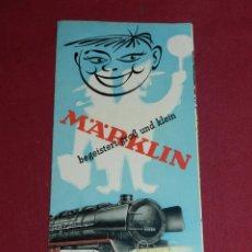 Juguetes antiguos: CATALOGO MARKLIN - ( TRENES ) BEGEISTERT GROF UND KLEIN, DESPLEGABLE, ILUSTRADO 21'5 X 10'5 CM. Lote 171997452
