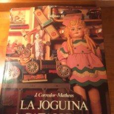 Juguetes antiguos: LA JOGUINA A CATALUNYA PRIMERA EDICIÓN 1981 LIBRO MUY INTERESANTE DE MUÑECAS Y JUGUETES ANTIGUOS. Lote 173414204