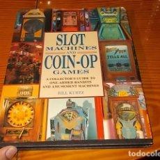 Juguetes antiguos: SLOT MACHINES AND COIN-OP GAMES. BILL KURTZ. 1ª EDICIÓN 1991. PINBALL, TRAGAPERRAS, JUEGO DE PISTOLA. Lote 180513930