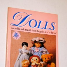 Juguetes antiguos y Juegos de colección: DOLLS AN INSIDE LOOK AT DOLLS FROM RAGGEDY ANN TO BARBIE. Lote 119896235