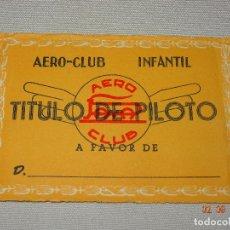 Juguetes antiguos Payá: ANTIGUO TITULO DE PILOTO DEL AERO CLUB INFANTIL DE JUGUETES PAYÁ - AÑO 1950-60S.. Lote 220719310