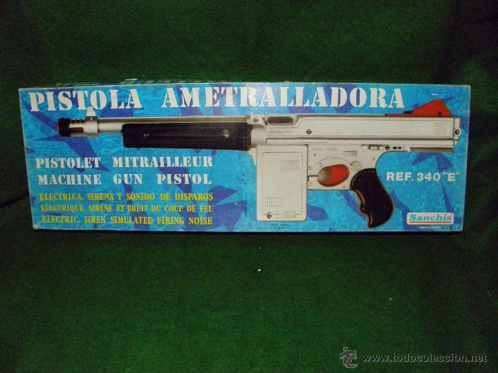 PISTOLA AMETRALLADORA REF. 340 E DE SANCHIS (Juguetes - Marcas Clásicas - Sanchís)